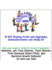 Download # 572 Washing Fruits and Vegetables PDF with Alkalinity, pH, Free Chlorine and Total Chlorine, Total Dissolved Solids (TDS) and Bacterial Growth (6 tests on each water sample).